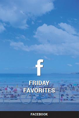 FRIDAY FAVORITES - FACEBOOK